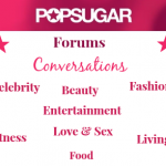 POPSUGAR, Women Lifestyles, Chatrooms, forums, popsugar website